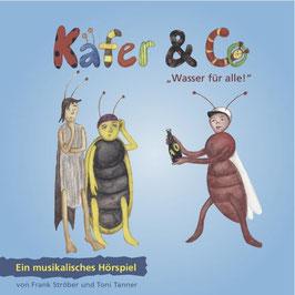 """Käfer und Co 4 - """"Wasser für alle!""""Ein musikalisches Hörspiel von Frank Ströber und Toni Tanner."""