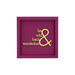 SEI WILD, FRECH & WUNDERBAR