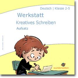 Werkstatt Kreatives Schreiben - Lernwerkstatt für Klasse 2-5