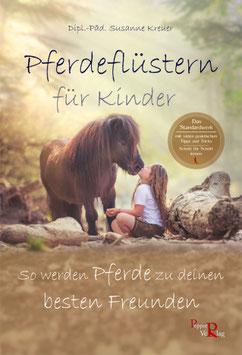 Pferdeflüstern für Kinder: So werden Pferde zu deinen besten Freunden von Susanne Kreuer