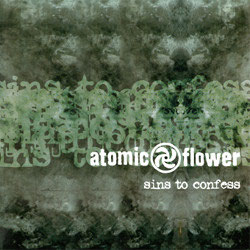 ATOMIC FLOWER  Sins to Confess