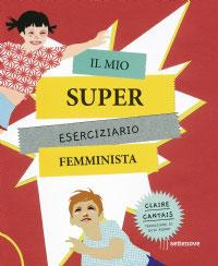 Claire Cantais, Traduzione di Guia Risari Il mio super eserciziario femminista