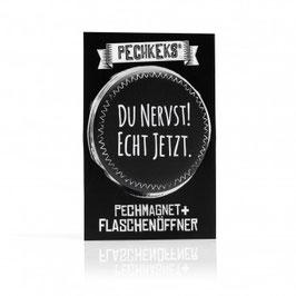 Pechmagnet + Flaschenöffner - Du nervst!