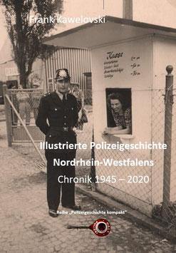 Illustrierte Polizeigeschichte Nordrhein-Westfalens. Chronik 1945 - 2020  (Dezember 2020)