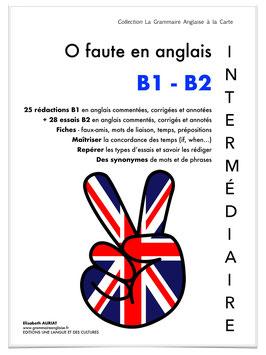 LIVRE ZERO FAUTE EN ANGLAIS - B1-B2 - INTERMEDIAIRE (25 RÉDACTIONS B1 + 28 ESSAIS B2)  - LIVRE DE VOCABULAIRE ANGLAIS A IMPRIMER CHEZ MOI