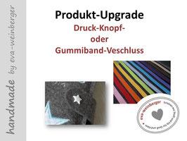 Upgrade Druckknopf-Verschluss oder Gummi-Verschluss