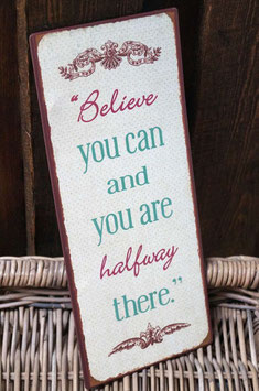 "Schild ""believe you can..."""