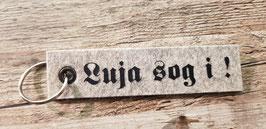 """Schlüsselanhänger """"Luja sog I!"""""""