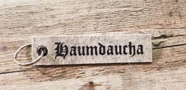 "Schlüsselanhänger ""Haumdaucha"""