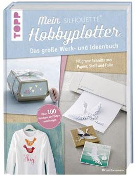 Mein Silhouette Hobbyplotter - das große Werk- und Ideen Buch