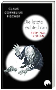 Claus C. Fischer Die letzte echte Frau