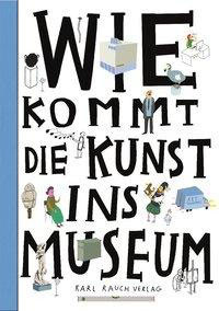 »Wie kommt die Kunst ins Museum?« — Karl Rauch Verlag
