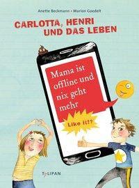 »Carlotta, Henri und das Leben - Mama ist offline und nix geht mehr« — Tulipan Verlag