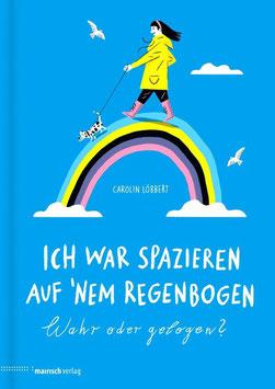 »Ich war spazieren auf 'nem Regenbogen - Wahr oder gelogen?« - Mairisch Verlag