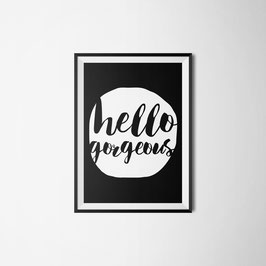 PRINT hello gorgeous