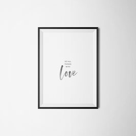 PRINT DO ALL THINGS WITH LOVE