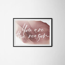 PRINT YOU ARE THE REASON