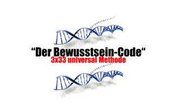 Der BewusstseinCode - 3X33 UNIVERSAL METHODE: LEBE DEIN GENIE - Erlebe die (R)Evolution Deines Lebens