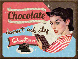 Chocolate doesn't ask silly questions