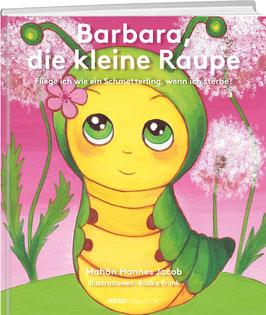 Jacob Hannes: Barbara, die kleine Raupe