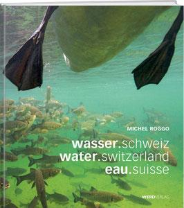 Michel Roggo: Wasser.Schweiz / Water.Switzerland / Eau.Suisse