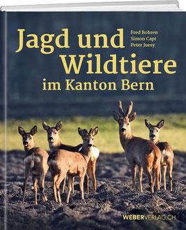 Fred Bohren, Simon Capt, Peter Juesy: Jagd und Wildtiere im Kanton Bern