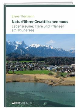 Elena Thalmann: Naturführer Gwattlischenmoos