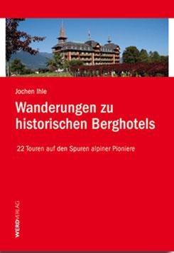 Jochen Ihle: Wanderungen zu historischen Berghotels