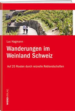 Luc Hagmann: Wanderungen im Weinland Schweiz