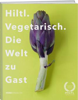 Rolf Hiltl: HILTL. VEGETARISCH. DIE WELT ZU GAST