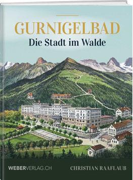 Christian Raaflaub: Gurnigelbad - Die Stadt im Walde