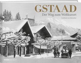 Gottfried von Siebenthal: GSTAAD – Der Weg zum Weltkurort