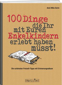 Anni Mila Dorin: 100 Dinge, die Ihr mit Euren  Enkelkindern erlebt haben müsst!