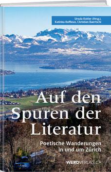 AUF DEN SPUREN DER LITERATUR – POETISCHE WANDERUNGEN IN UND UM ZÜRICH