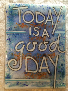 "Glas- Schild: ""Today is a good day"""