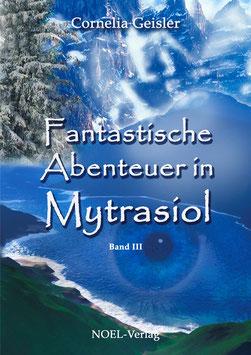 Geisler, C.: Fantastische Abenteuer in Mytrasiol III - ISBN: 978-3-95493-001-2 - Taschenbuch