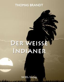 Brandt, T.: Der weiße Indianer - ISBN: 978-3-95493-205-4 - Hardcover