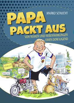 Schucht, M.: Papa packt aus - Von Risiken und Nebenwirkungen einer Dorfjugend