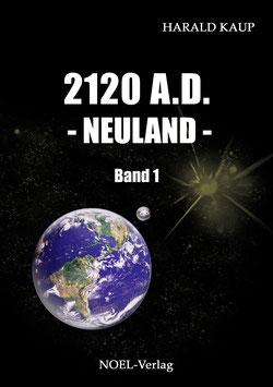 Kaup, H.: 2120 A.D. - Neuland -  Band 1