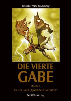 Axberg, U.: Vierte Gabe, Teil IV  Quell der Erkenntnis - ISBN: 978-3-940209-46-8 - Taschenbuch
