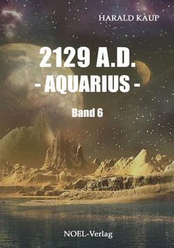 Kaup, H.: 2129 A.D. - Aquarius -  Band 6