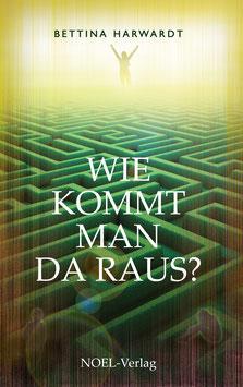 Harwardt, B.: Wie kommt man da raus? - ISBN: 978-3-95493-278-8 - Taschenbuch