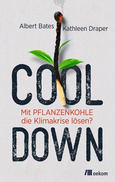 Albert Bates, Kathleen Draper:  Cool down. Mit Pflanzenkohle die Klimakrise lösen?