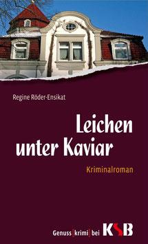 Regine Röder-Ensikat - Leichen unter Kaviar