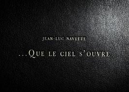 ...Que le ciel s'ouvre / Jean-Luc Navette
