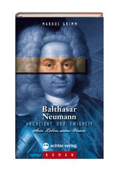 Markus Grimm: Balthasar Neumann (Roman)