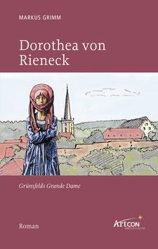 Markus Grimm: Dorothea von Rieneck - Grünsfelds Grande Dame