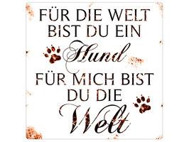 Metallschild - Hundeschild - Für die Welt bist Du ein Hund, für mich bist Du die Welt