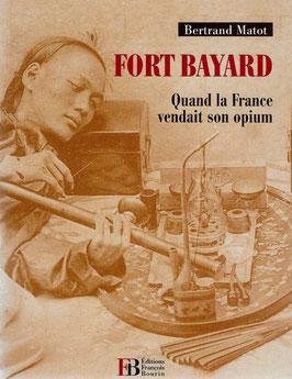 """Bertrand Matot : """" FORT BAYARD - Quand la France vendait son opium """""""