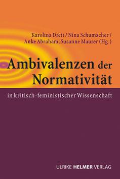 Karolina Dreit, Nina Schumacher, Anke Abraham (Hg.): Ambivalenzen der Normativität in kritisch-feministischer Wissenschaft